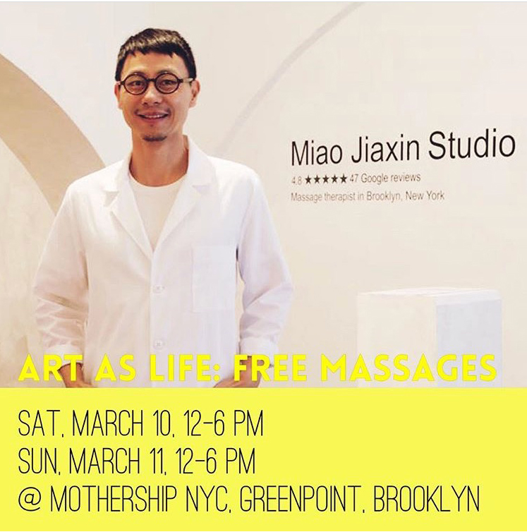 Art as Life: - Welcome to MIAO JIAXIN STUDIO! A full-hour professional massage service is provided for free, in exchange for your reviews on Google, as the documentation of the performance/service/business.Sat, March 10, 12-6 pmSun, March 11, 12-6 pm@ Mothership NYC, Greenpoint, Brooklyn