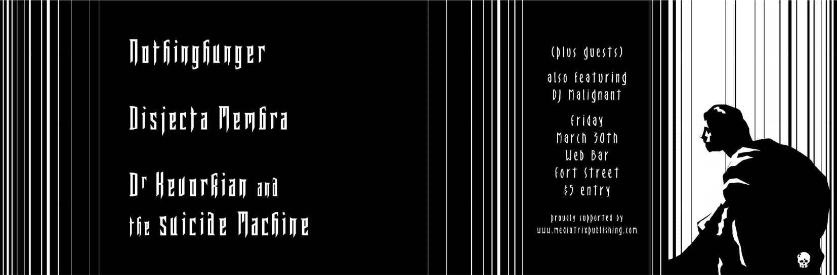 The first show Russell Dench and Lou Juventin played as members of Disjecta Membra, alongside  Jordan Reyne  (Dr Kevorkian and the Suicide Machine) and  Nothinghunger  at Web Bar, Auckland, 30 March 2001. Flyer by Mary MacGregor-Reid.