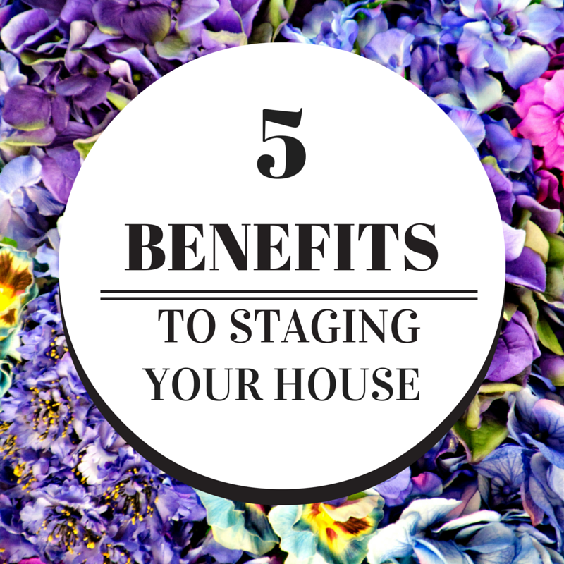 5 Benefits to Staging Your House