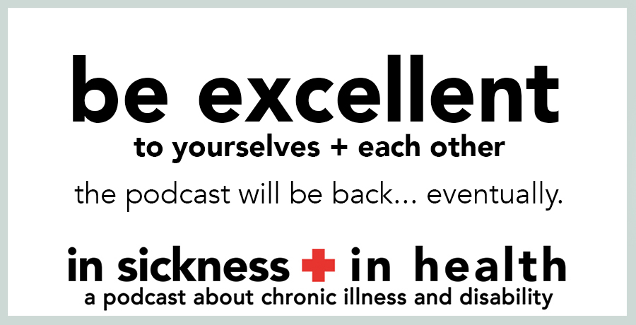 "[image: ""be excellent to yourselves + each other, the podcast will be back... eventually.""]"
