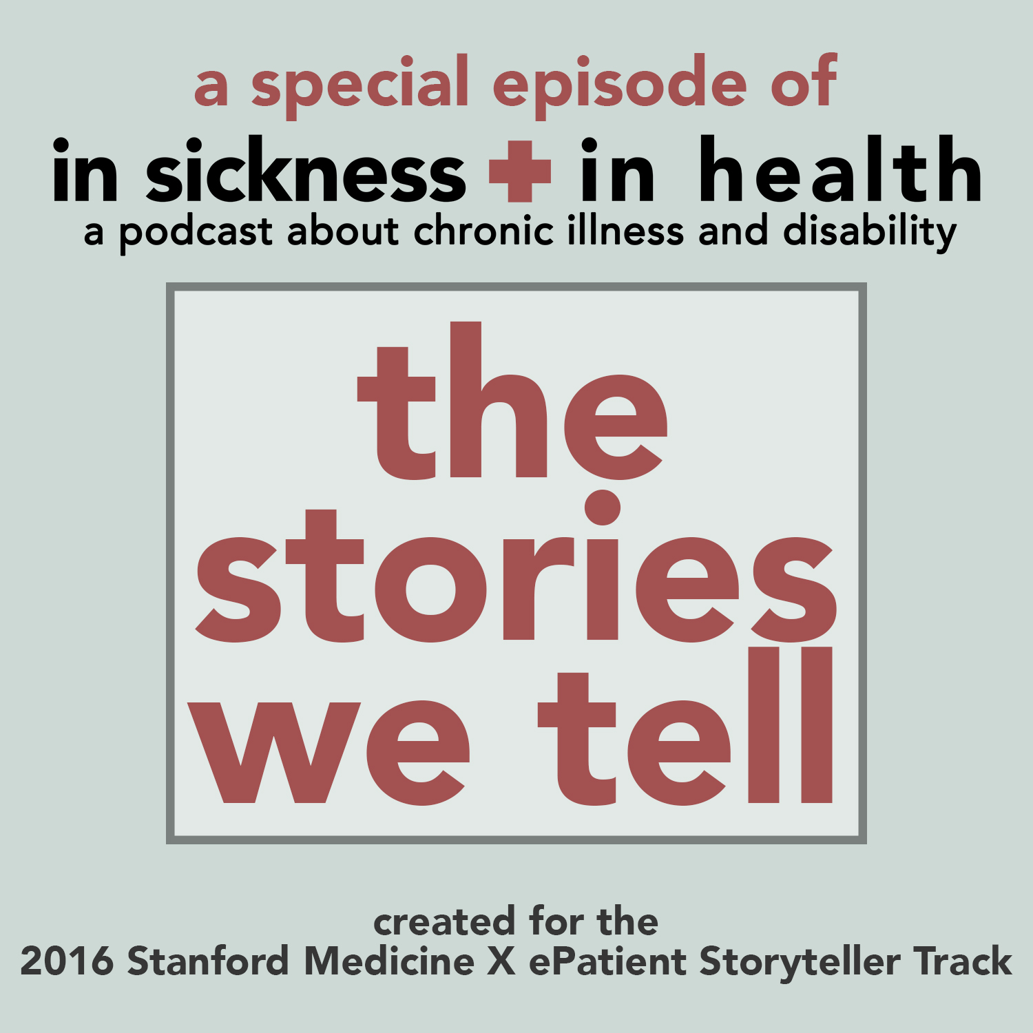 "A special episode of In Sickness + In Health, a podcast about chronic illness and disability. ""The Stories We Tell"""