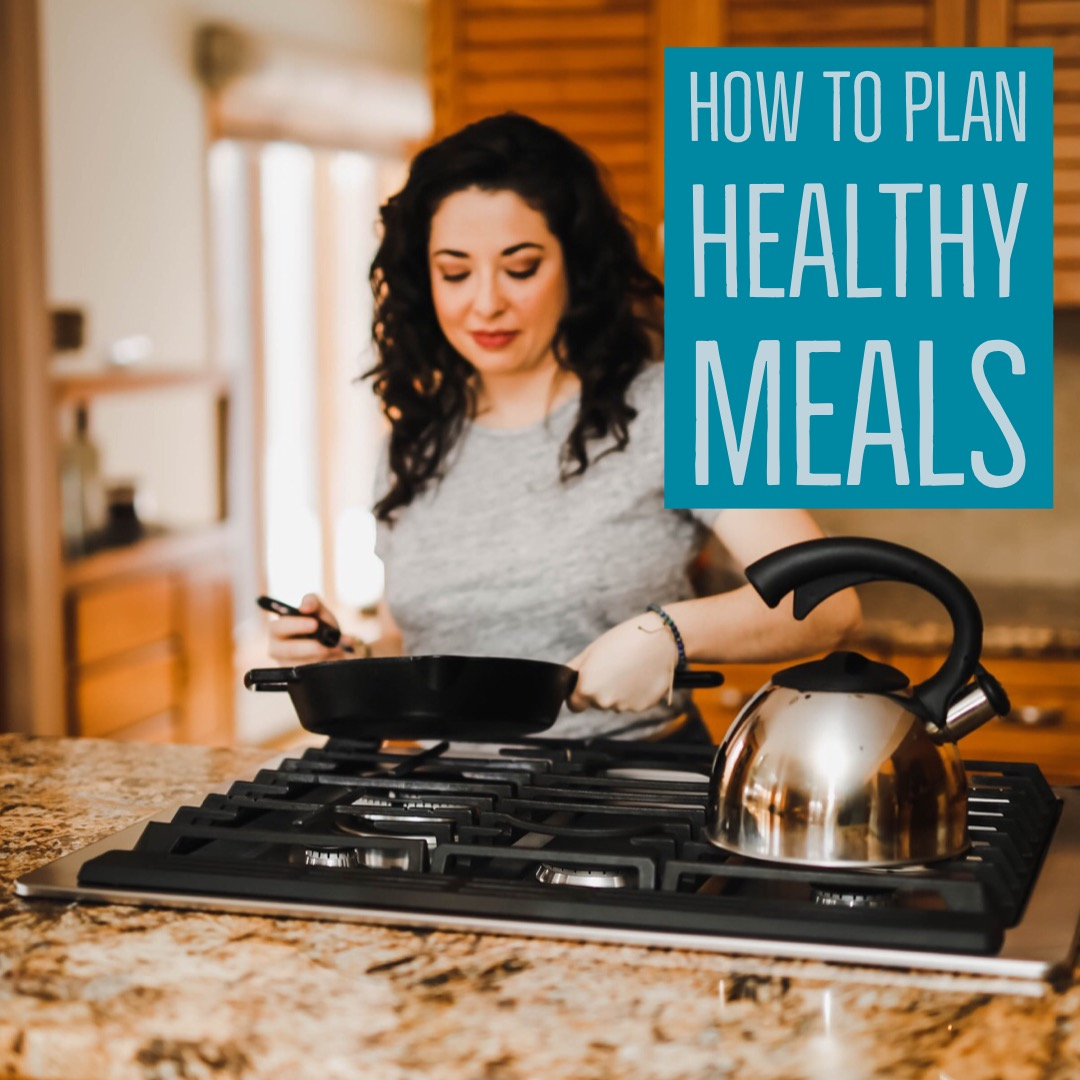 Get my tips on how to plan healthy meals for you and your family!