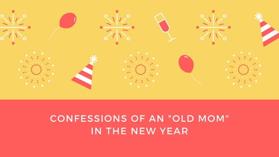 Confessions of an Old Mom in the New Year