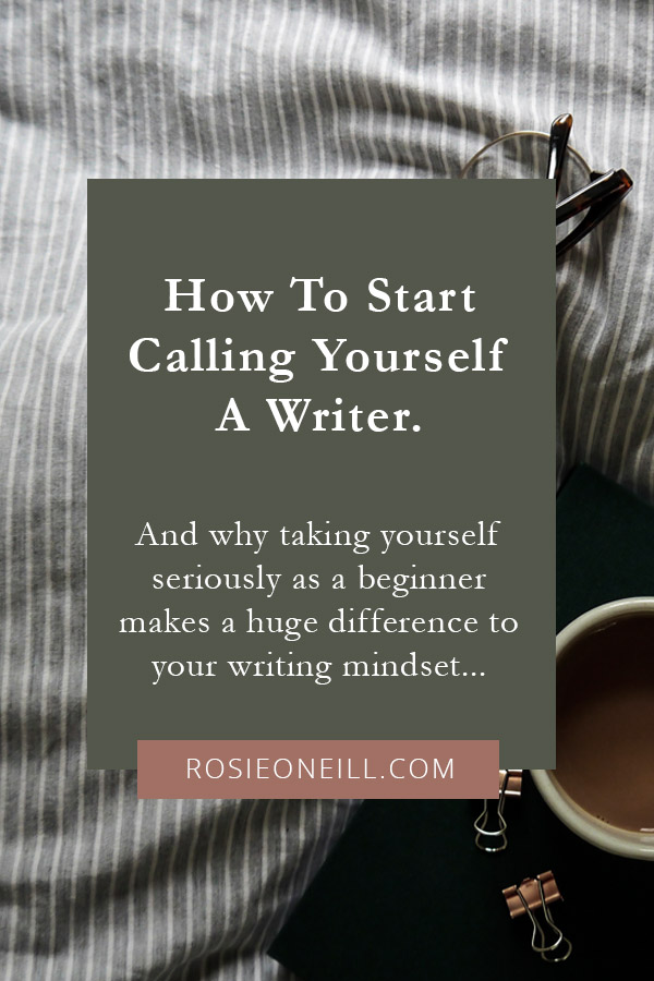 How to start calling yourself a writer.