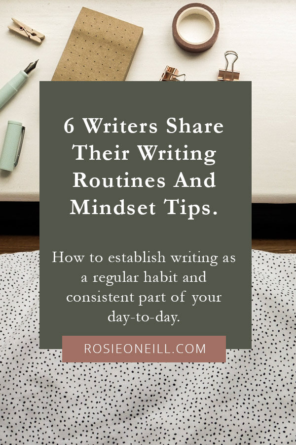 Six writers share their writing routines and mindset tips - Rosie O'Neill - Inspiration for creating a writing routine - Getting into a great writing writing mindset: six writers share their tips - How to make writing a habit.
