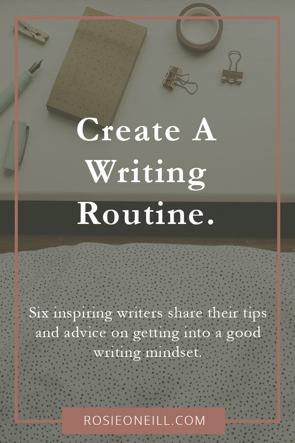 Create a writing routine - Rosie O'Neill - Making writing a habit - How to write regularly - How to get into a good writing mindset - Six writers share their writing rituals.