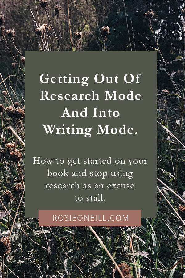 Getting out of research mode and into writing mode - Rosie O'Neill - How to research a novel - How to start writing a book - Stop stalling on your writing project - Avoiding procrastination with your writing.