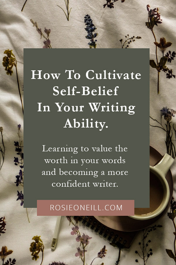 How to cultivate self-belief in your writing ability - Rosie O'Neill - Gaining confidence as a writer - How to enjoy the writing process - Embracing being a beginner.