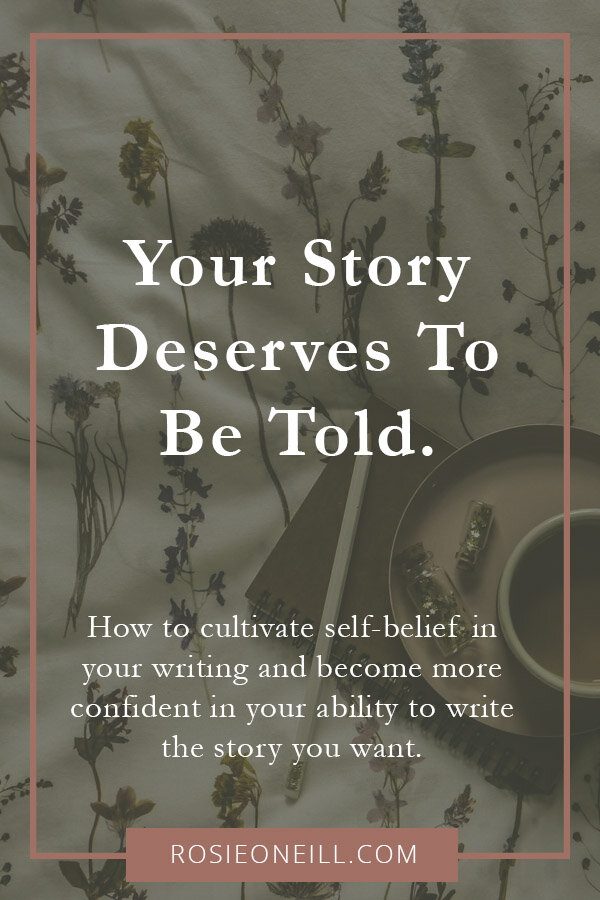 How to grow your confidence as a writer - Rosie O'Neill - cultivate self-belief as a writer - embrace the joy in writing - be a beginner - value your story