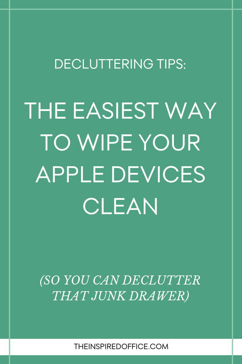 "No more ""I'll get rid of it once I learn how to wipe it clean"" excuses! I have the easiest solution for wiping your Apple devices clean! Click to read and finally declutter that junk drawer!"