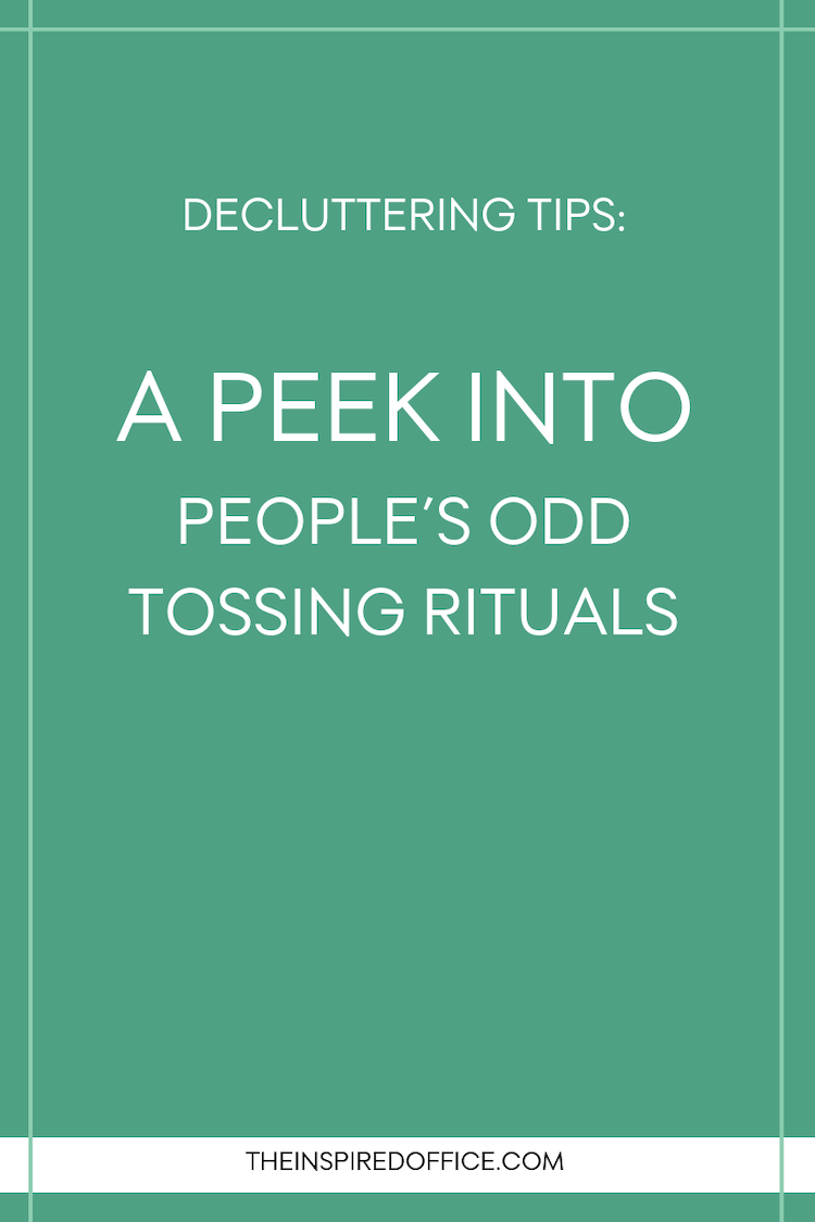 As a professional organizer, I've seen some odd tossing rituals over the years. Read what some of them are… #decluttering #organizing