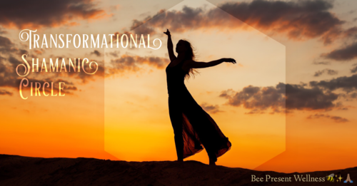 Transformational Shamanic Circle: Balance — Bee Present Wellness