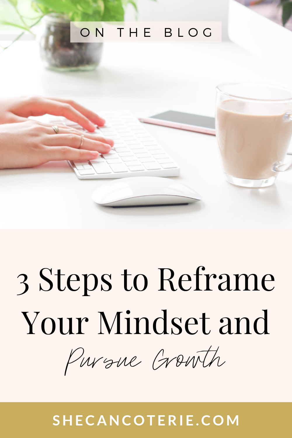 3 Steps to Reframe Your Mindset and Pursue Growth | SheCanCoterie.com