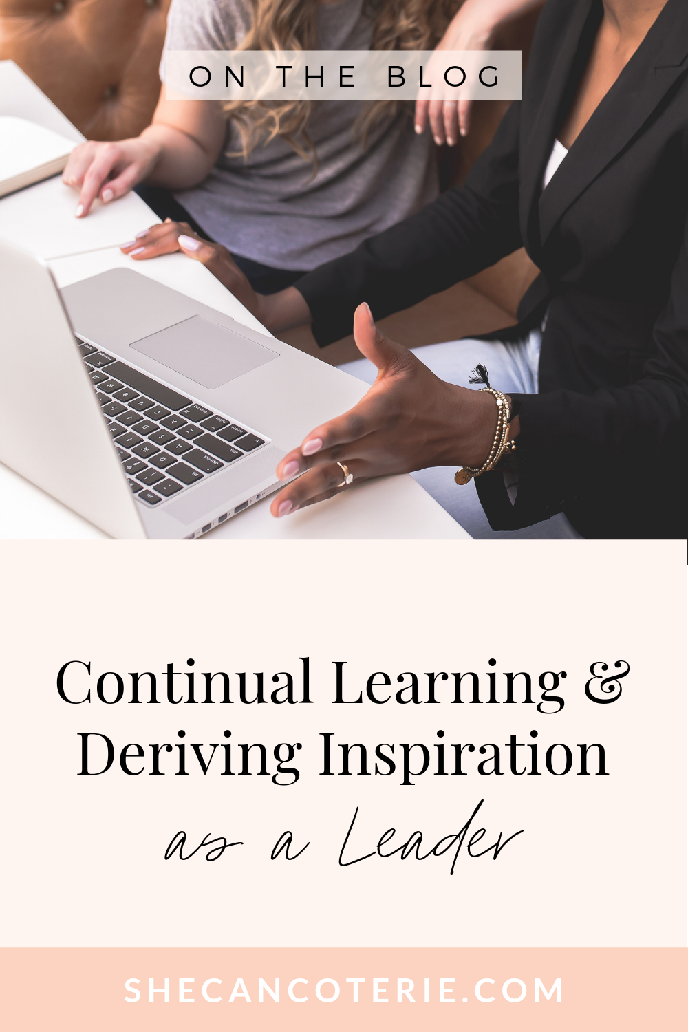 Continual Learning & Deriving Inspiration as a Leader | SheCanCoterie.com