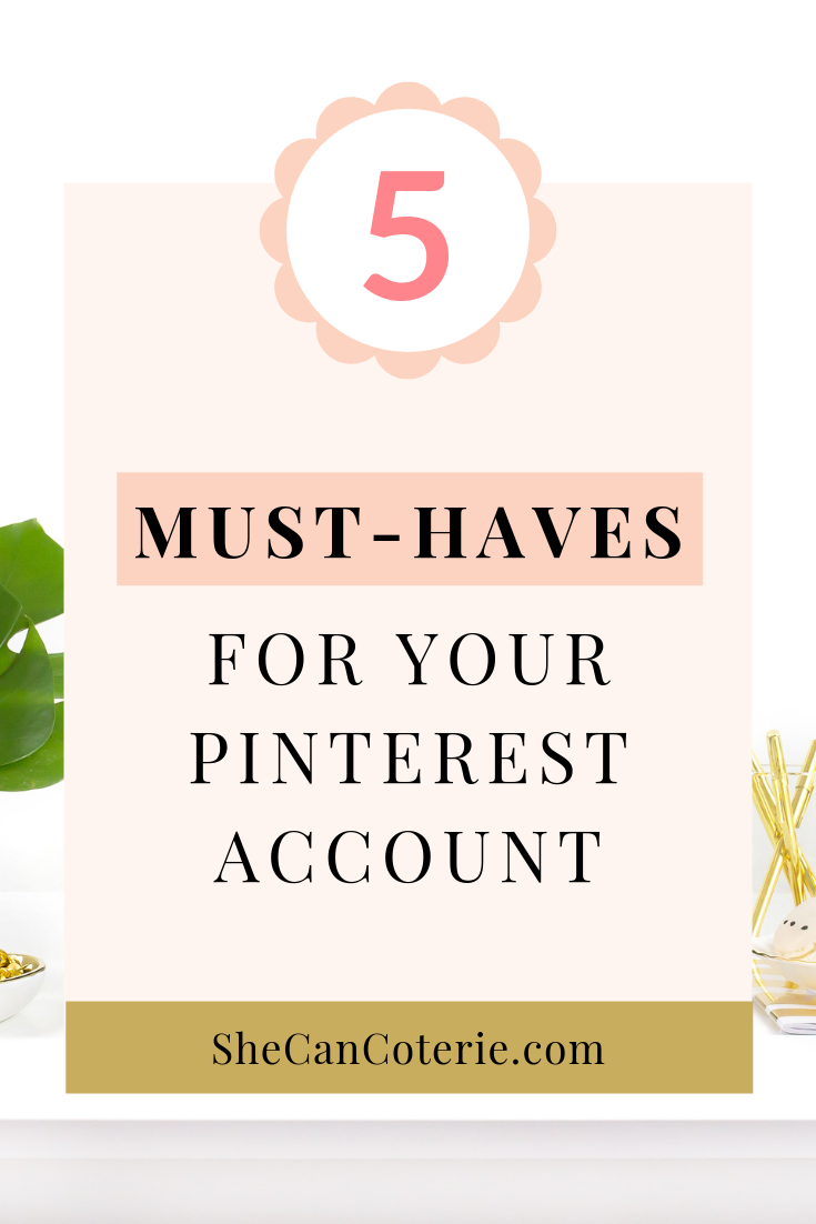 Pinterest is about to become your newest BFF. Here are 5 Must Haves your Pinterest Account NEEDS. | SheCanCoterie.com