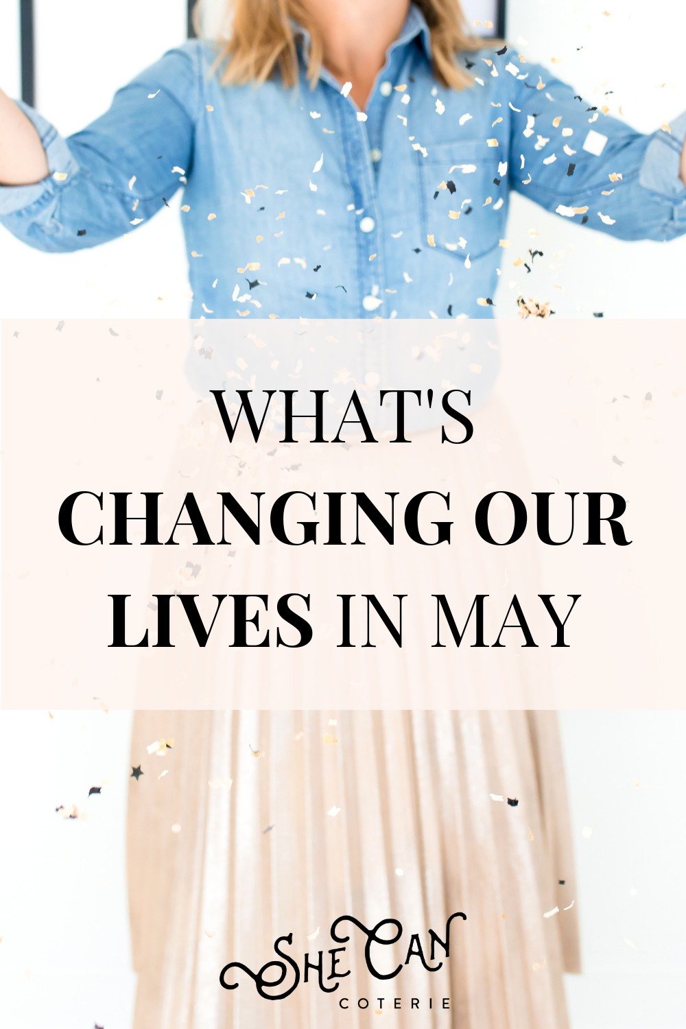What's Changing Our Lives in May | SheCanCoterie.com