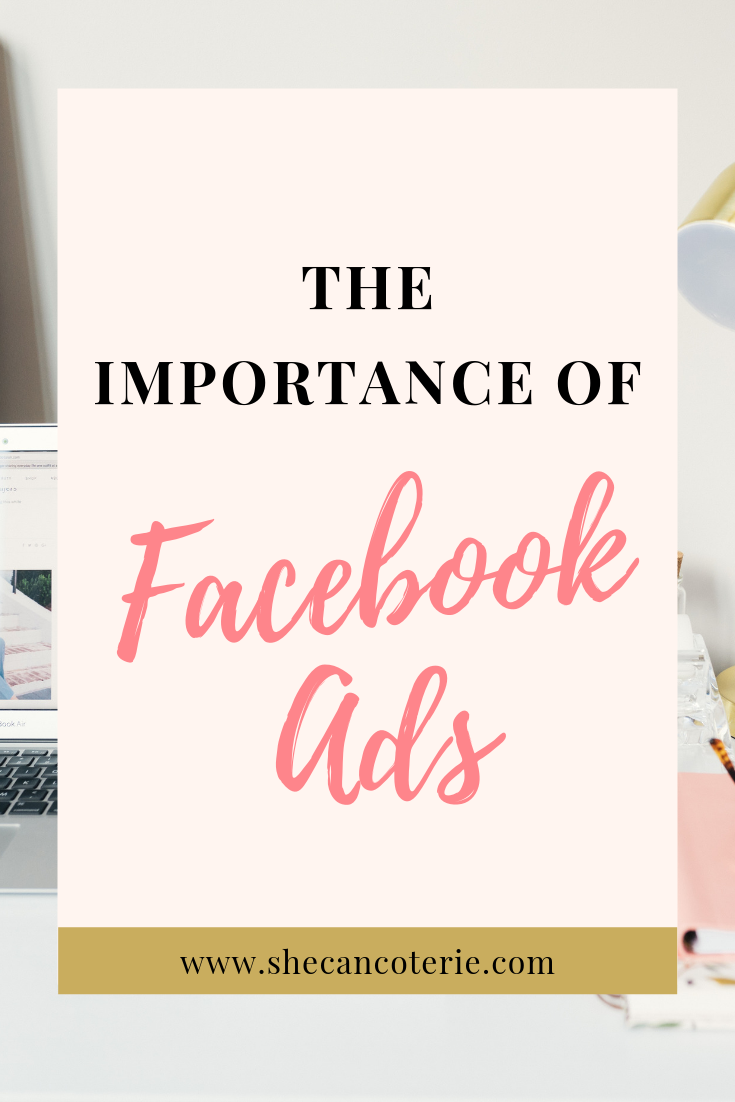 If your business isn't utilizing Facebook ads, then you aren't getting the most out Facebook. Plain and simple. Just like any ad, Facebook ads are important for reaching new people and cultivating the audience you already have. | SheCanCoterie.com