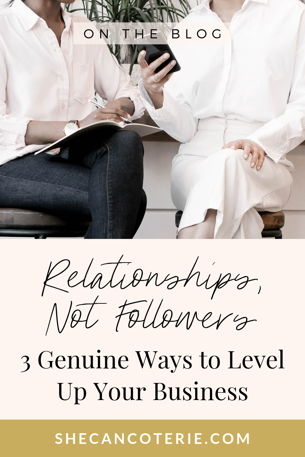 Relationships, Not Followers: 3 Genuine Ways to Level Up Your Business | SheCanCoterie.com