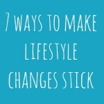 7 Ways To Make Lifestyle Changes Stick