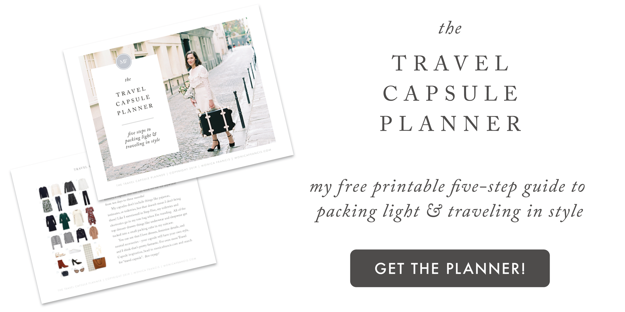 Going somewhere? Design a travel capsule wardrobe for your next trip with my five-step guide to packing light and traveling in style. Download the free printable Travel Capsule Wardrobe Planner at monicafrancis.com