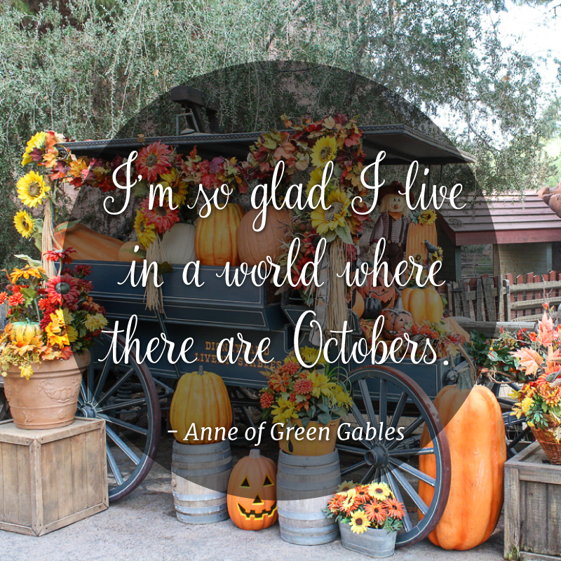 I'm so glad I live in a world where there are Octobers - Anne of Green Gables