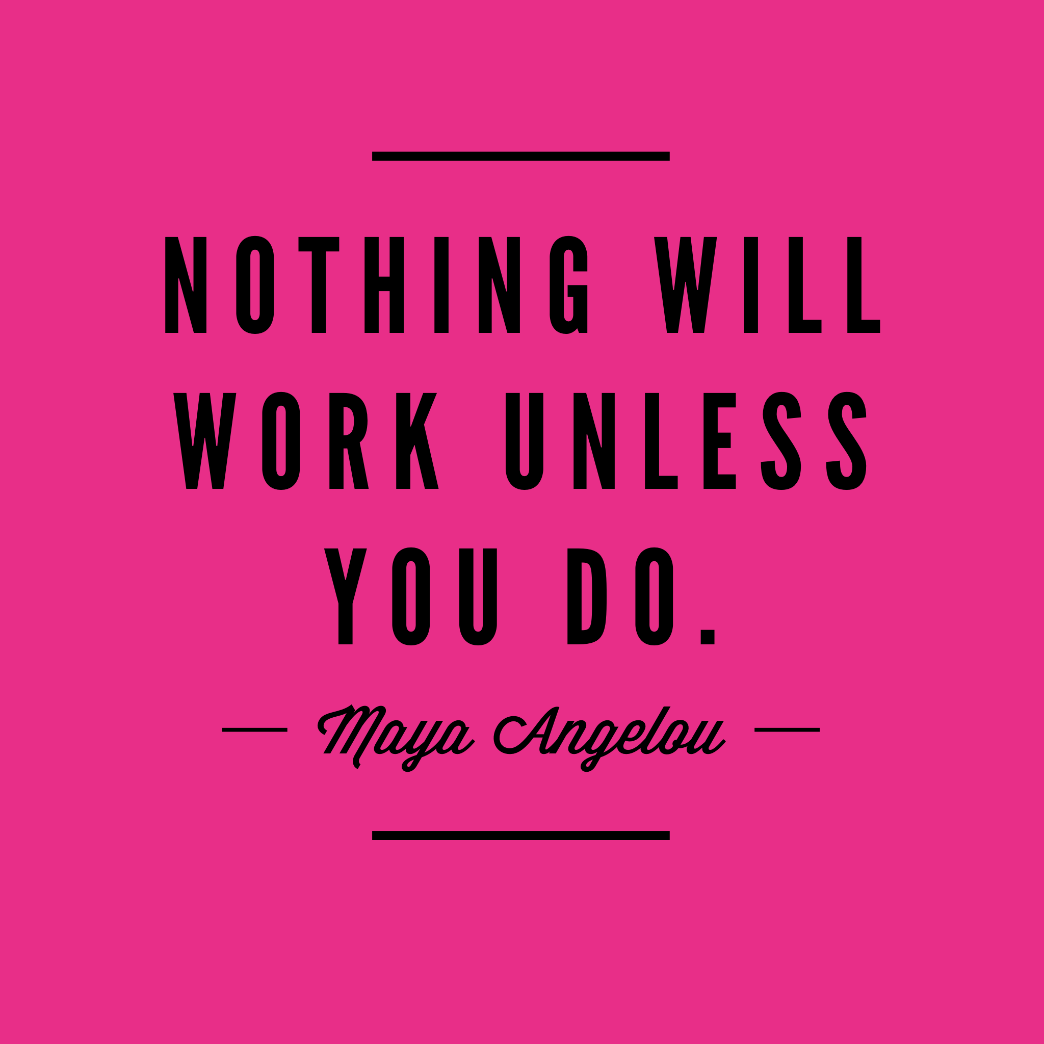 nothing-will-work-unless-you-do.png