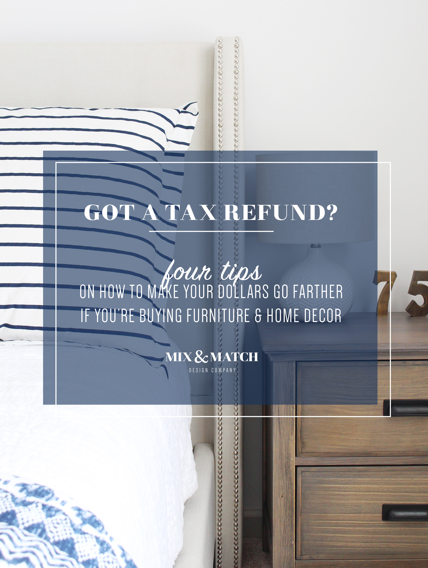 Four tips on how to maximize your tax refund dollars when you're putting them toward furniture and home decor.