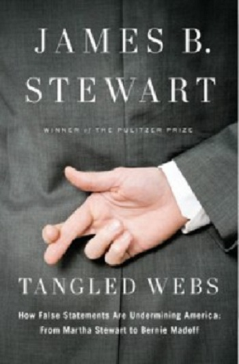 Tangled Webs: How False Statements Are Undermining America: from Martha Stewart to Bernie Madoff, The Penguin Press, 2011, 496 pp.