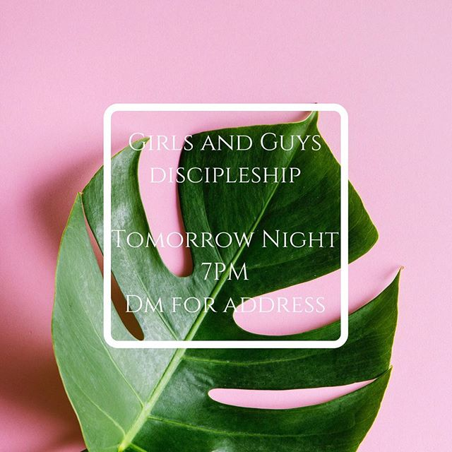 Don't forget! TOMORROW Night we will continue our girls and guys discipleship!!
