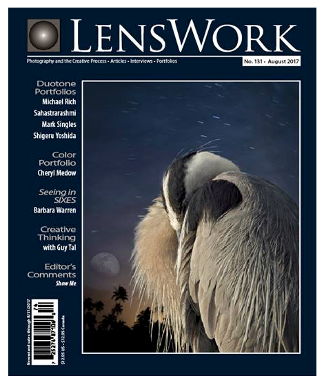 Coming Soon!!!  I am proud to be on the cover and included in Brooke Jensen's award winning LensWork for the August issue #131. There will be 13 of my images in the publication and I will be on their online site as well.