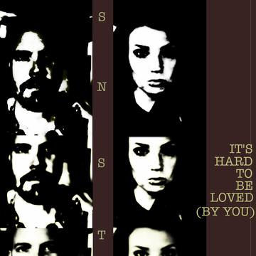 """SNST: """"It's Hard To Be Loved (By You)"""" (Single) - Artwork"""