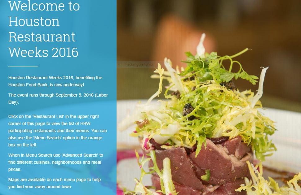 "For the list of participating restaurants click  here  or visit  www.houstonrestaurantweeks.com  and click the ""Restaurant List"" in the upper right hand corner"