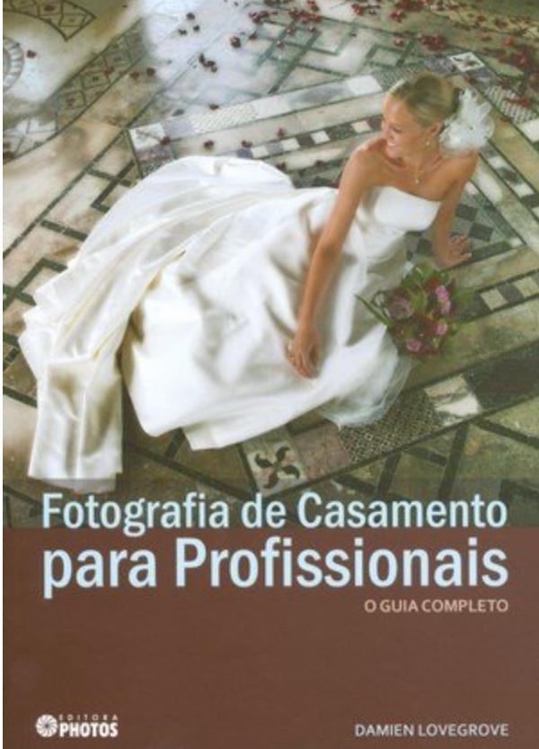 Fotografia de Casamento para Profissionais - O Guia Completo