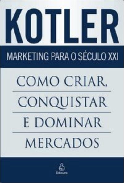 Marketing para o Século XXI - Como Criar , Conquistar e Dominar Mercados