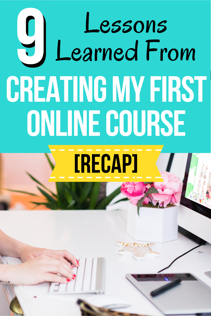 9 Lessons I Learned From Creating My First Online Course.