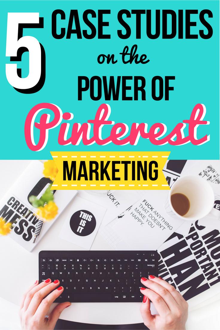 5 Case Studies on the Power of Pinterest Marketing