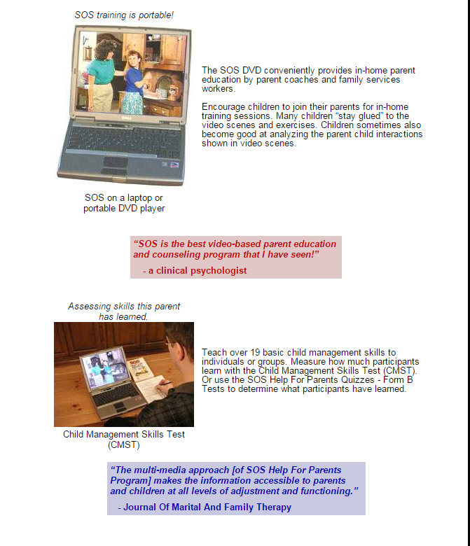 Parentingworkshops, staff development, and in-service training can benefit from Video KIT SOS Help For Parents.