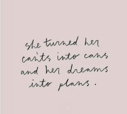 she turned her cant's into cans and her dreams into plans