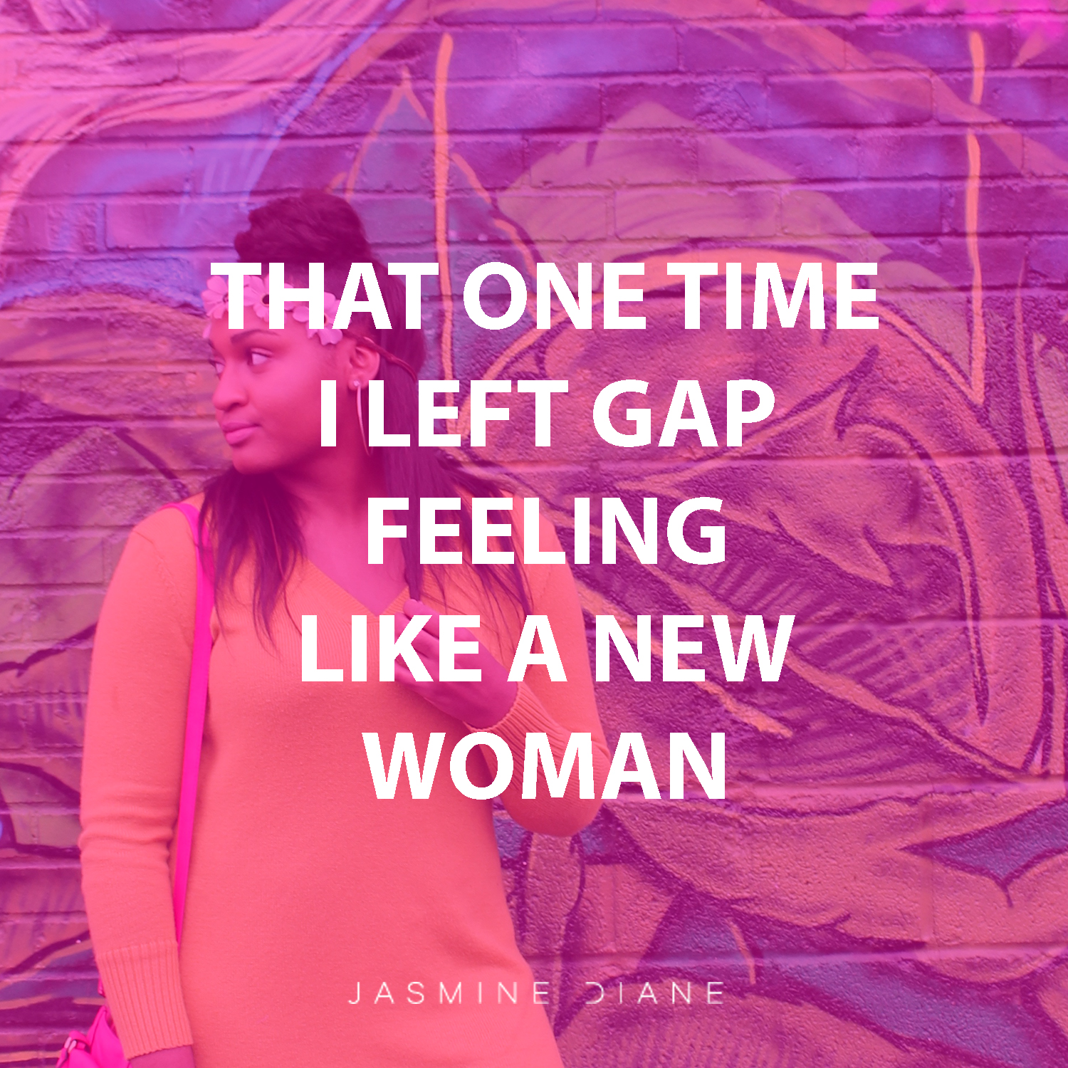 That 1 time I left gap feeling like a new woman
