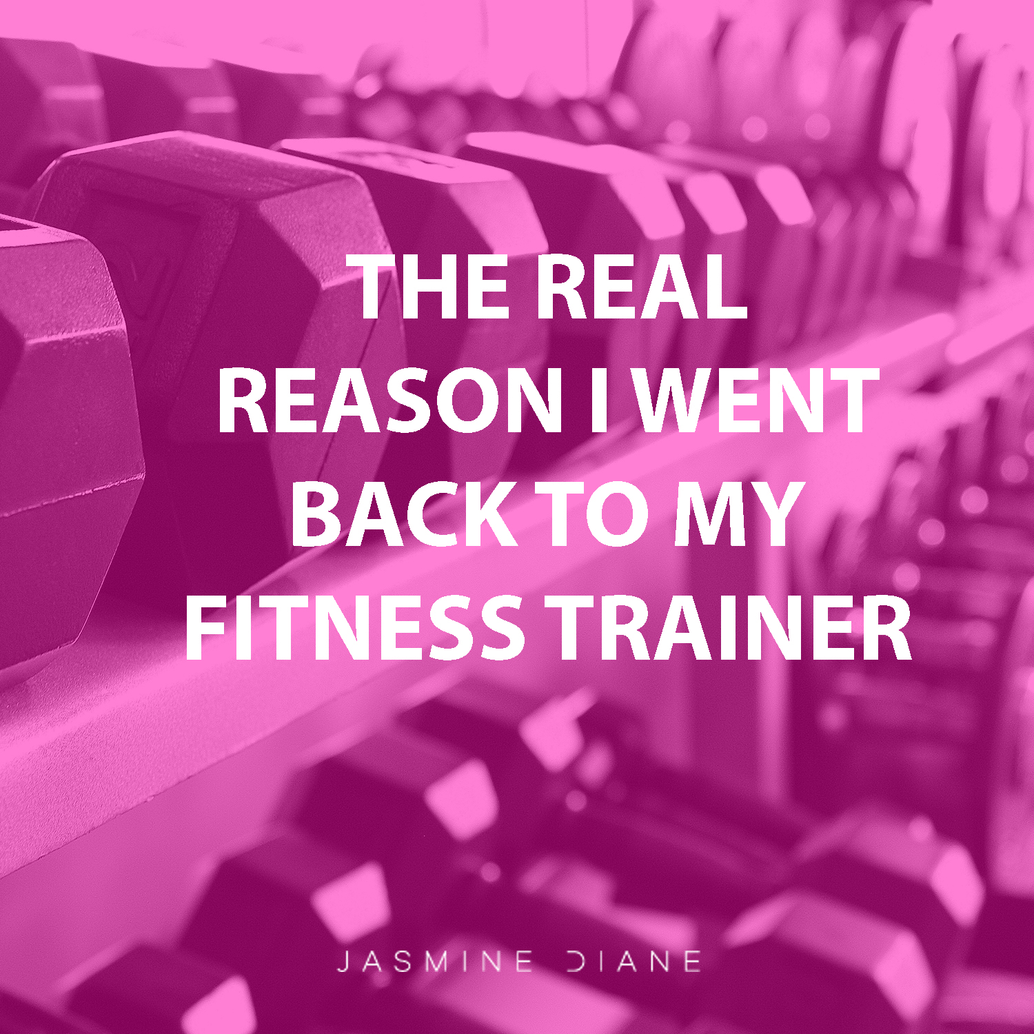The real reason I went back to my fitness trainer by jasminediane.com