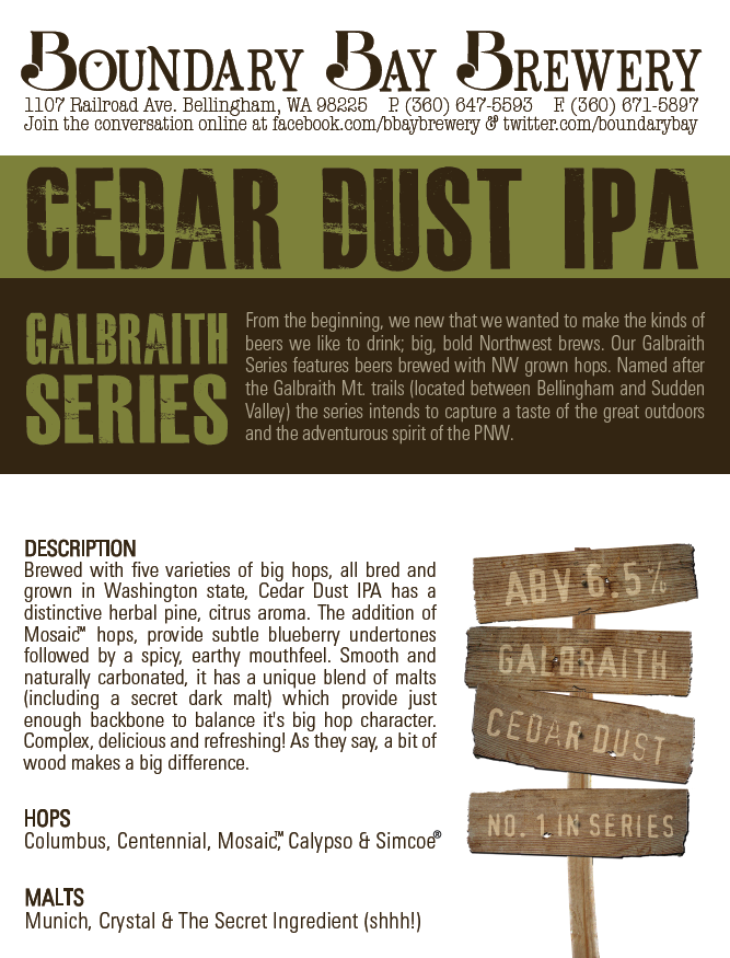 Cedar Dust Fact Sheet   One of my first projects at Boundary Bay Brewery was the redesign their original B/W beer fact sheets. The new template I created features bold text, vivid images and bright colors to pair with each beer's unique style. With 30+ sell sheets to create, each design features a different color scheme.