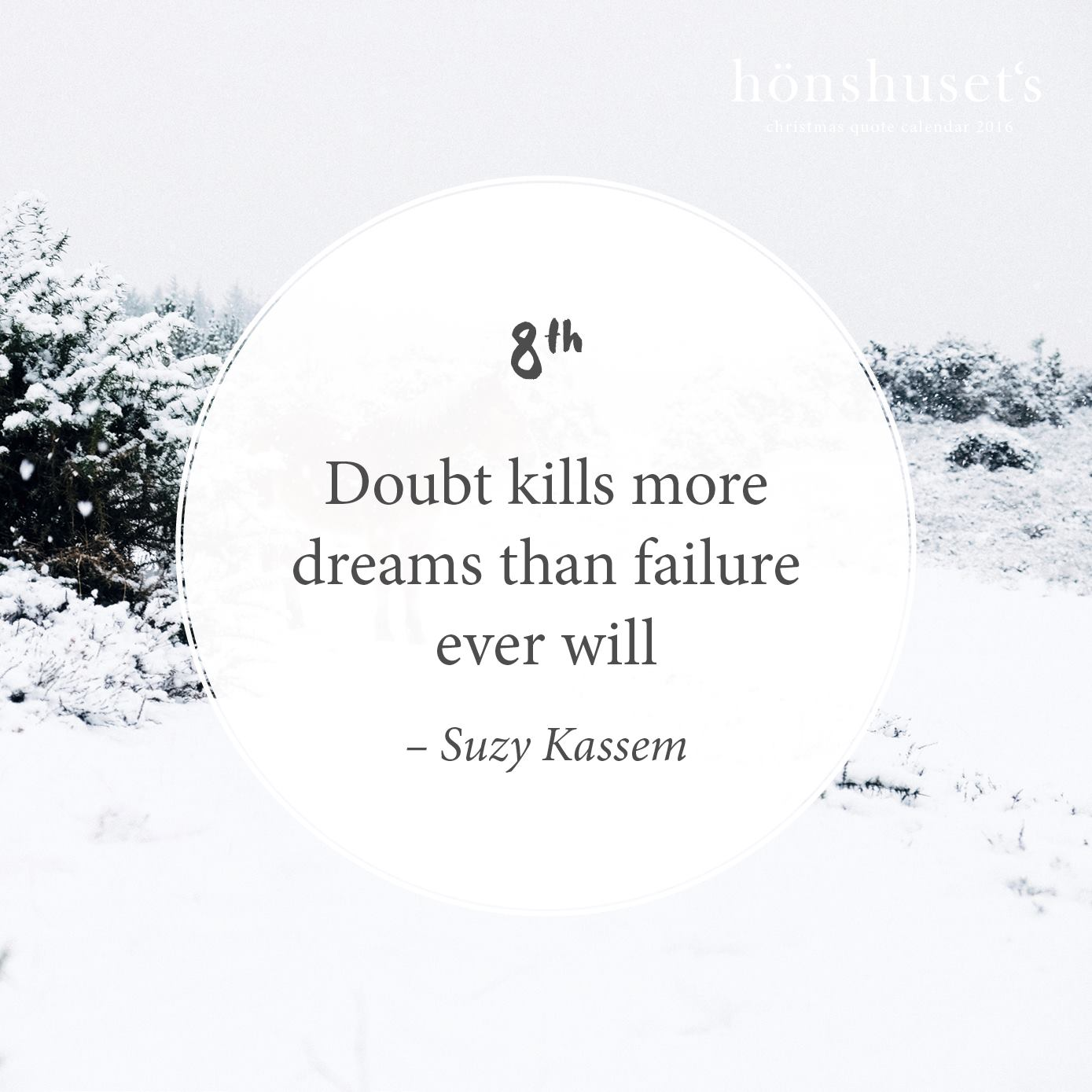 Doubt kills more dreams than failure ever will  – Suzy Kassem