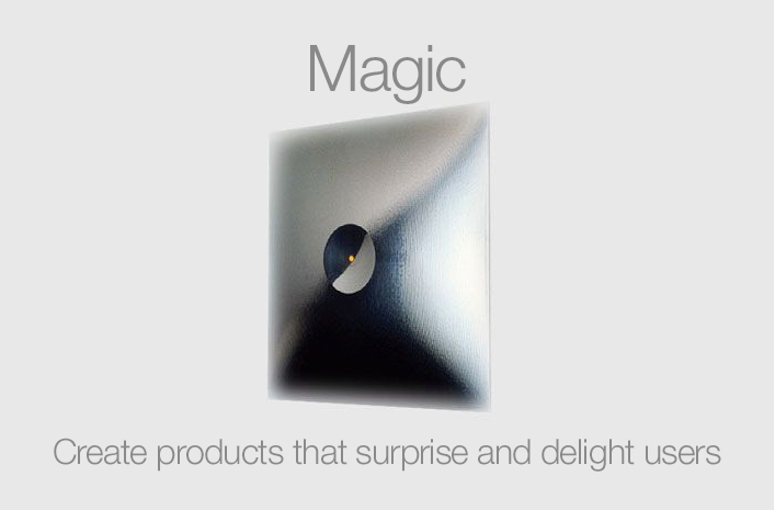 Magic  :  Create products that surprise and delight