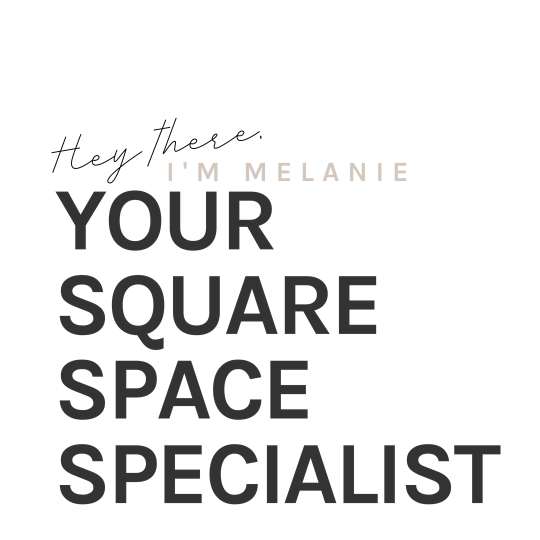 Hey there, I'm Melanie, your Squarespace Specialist