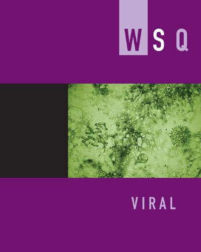 WSQ: Viral  The Feminist Press, CUNY  Edited by Patricia Clough & Jasbir Puar Spring/Summer 2012