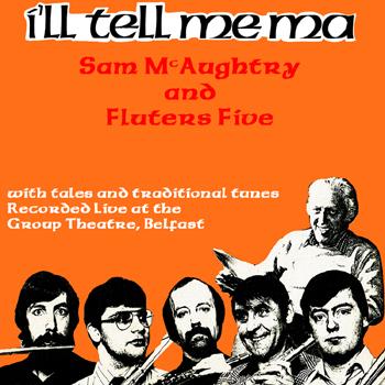 Sam McAughtry & Fluters Five - I'll Tell Me Ma (Live).jpg