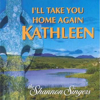 The Shannon Singers - I'll Take You Home Again Kathleen.jpg