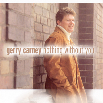 Gerry Carney - Nothing Without You.jpg