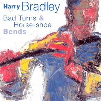 Harry Bradley - Bad Turns & Horse-Shoe Bends.jpg