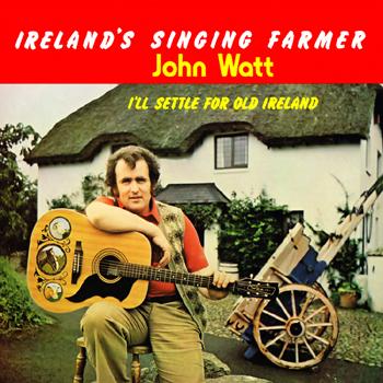 John Watt - I'll Settle For Old Ireland.jpg